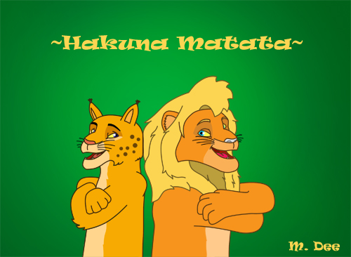 -->Hakuna Matata is our way of life right<-- ;)